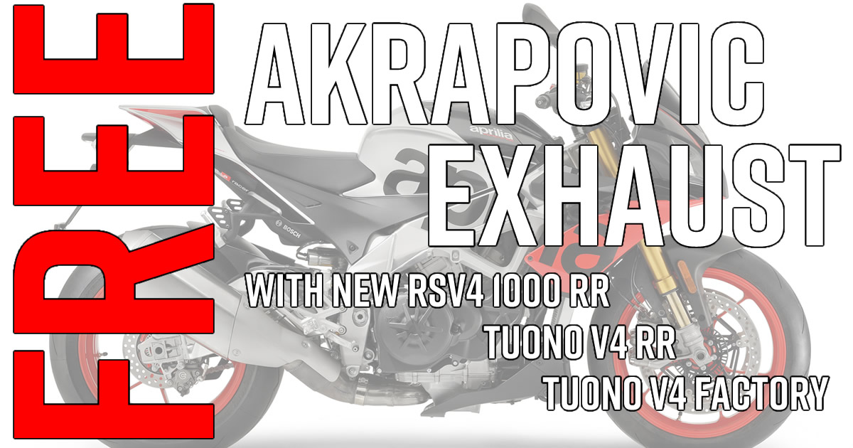 Get a FREE Akrapovic exhaust worth £1,836 with every new Aprilia RSV4 RR, Aprilia Tuono V4 1100RR and Aprilia Tuono V4 1000 Factory purchased before 30/06/19.